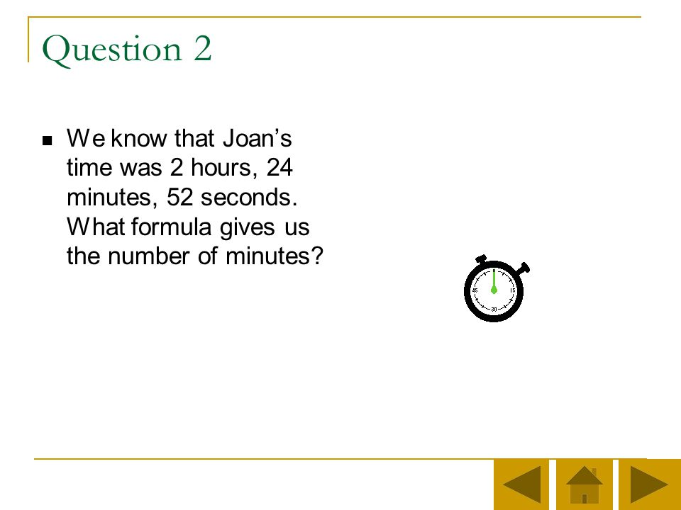 Question 2 We know that Joan's time was 2 hours, 24 minutes, 52 seconds.