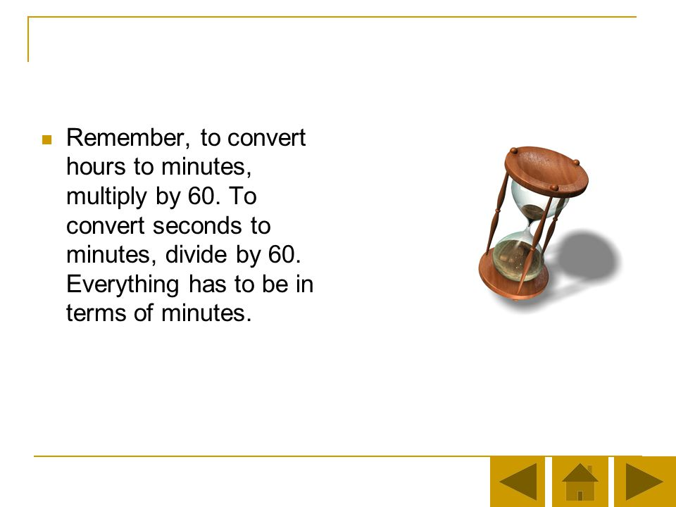 Remember, to convert hours to minutes, multiply by 60