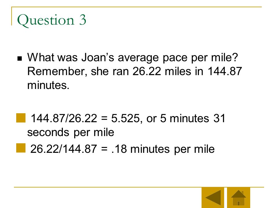 Question 3 What was Joan's average pace per mile Remember, she ran 26.22 miles in 144.87 minutes.