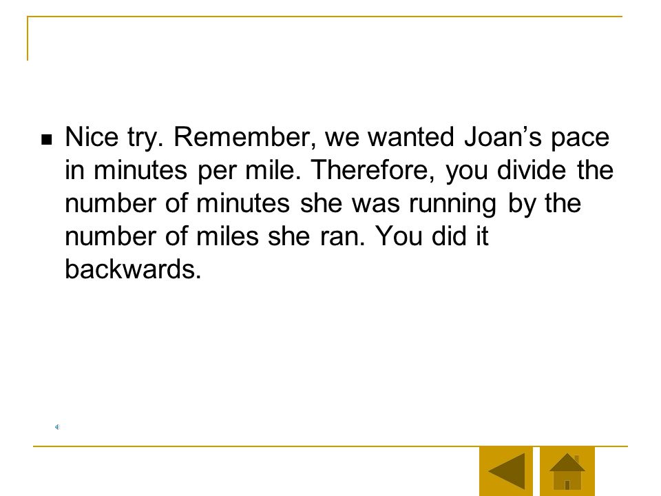 Nice try. Remember, we wanted Joan's pace in minutes per mile