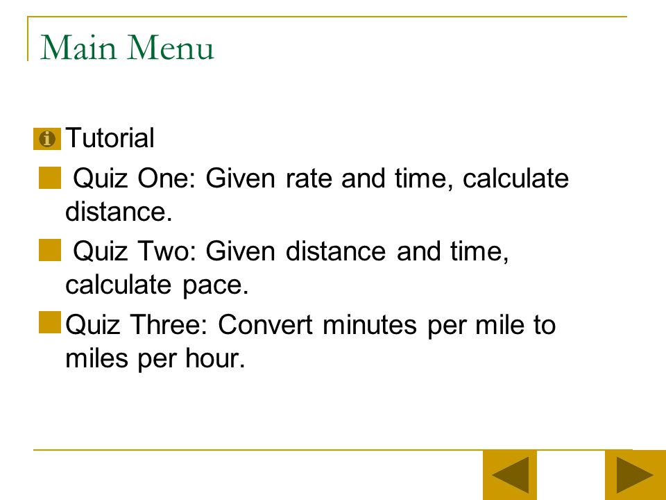 Main Menu Tutorial Quiz One: Given rate and time, calculate distance.