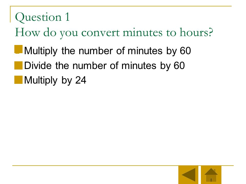 Question 1 How do you convert minutes to hours