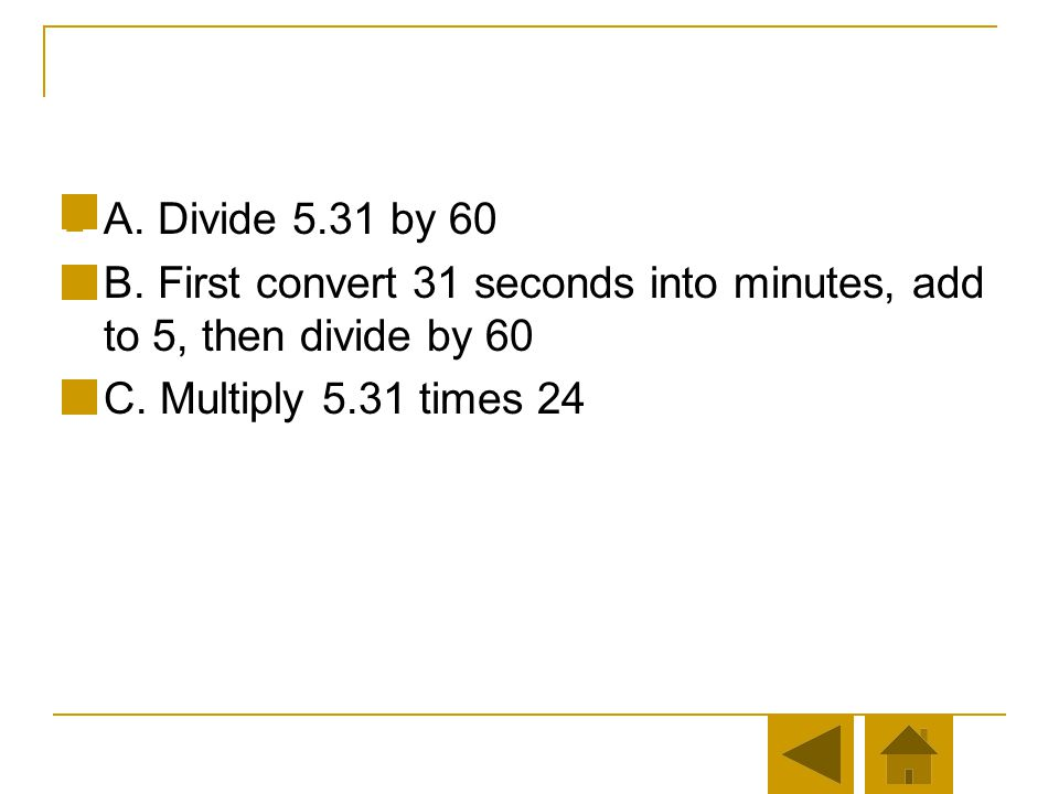 A. Divide 5.31 by 60 B. First convert 31 seconds into minutes, add to 5, then divide by 60.