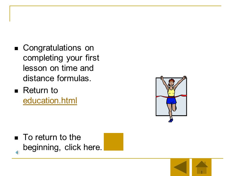 Congratulations on completing your first lesson on time and distance formulas.