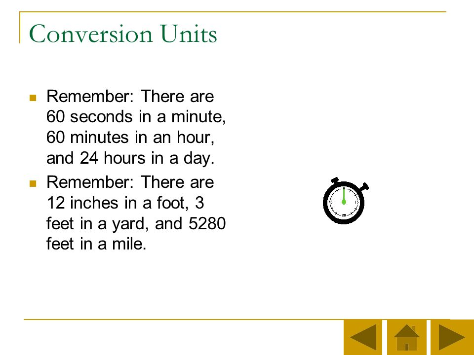 Conversion Units Remember: There are 60 seconds in a minute, 60 minutes in an hour, and 24 hours in a day.