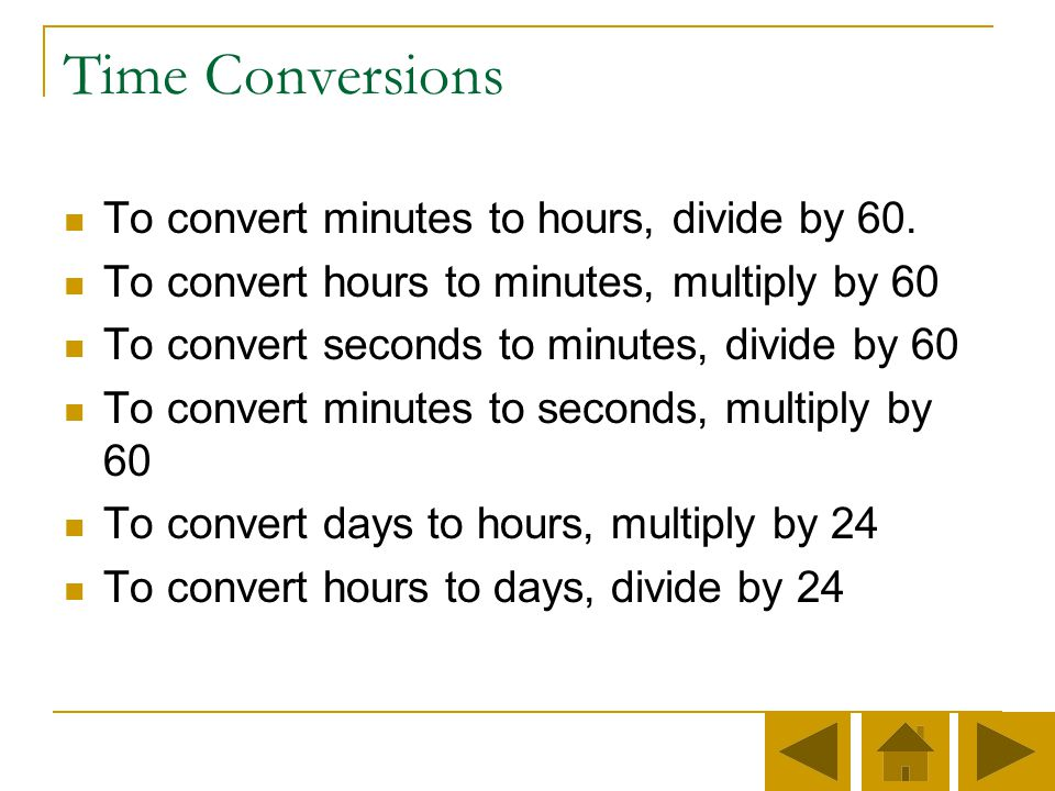 Time Conversions To convert minutes to hours, divide by 60.