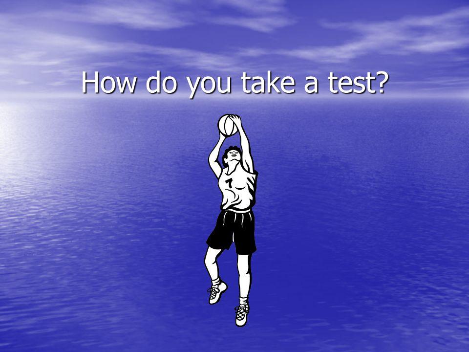 How do you take a test
