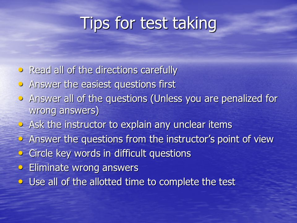 Tips for test taking Read all of the directions carefully