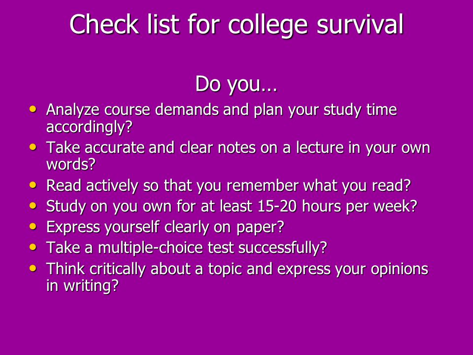 Check list for college survival Do you…