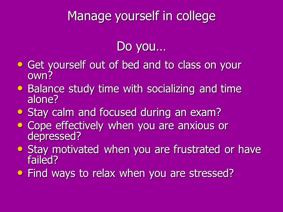 Manage yourself in college Do you…