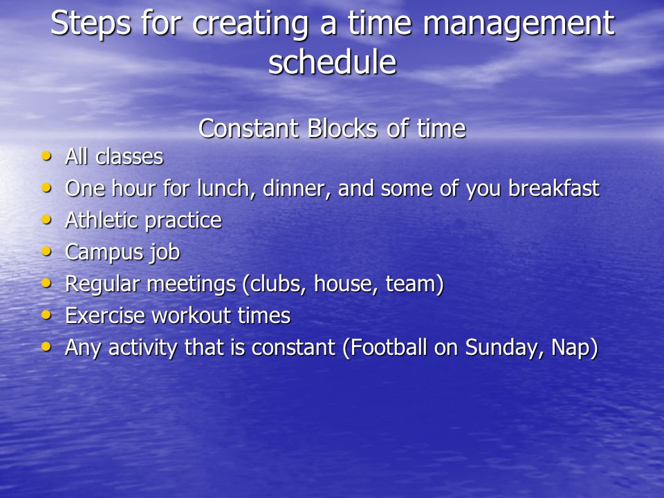 Steps for creating a time management schedule Constant Blocks of time
