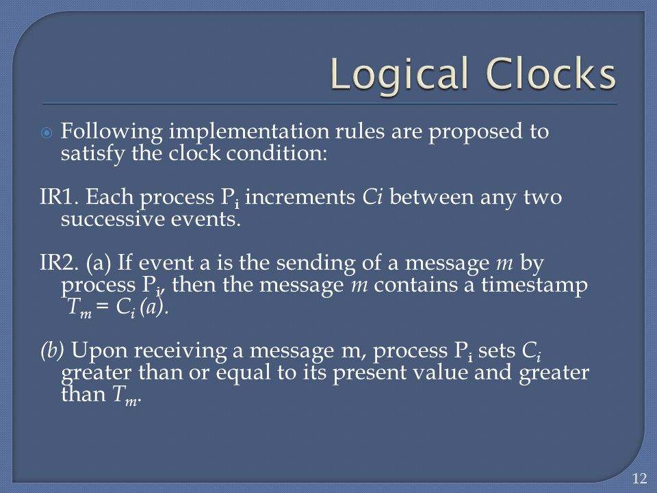 Logical Clocks Following implementation rules are proposed to satisfy the clock condition: