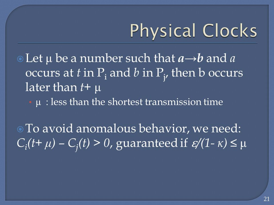 Physical Clocks Let μ be a number such that a→b and a occurs at t in Pi and b in Pj, then b occurs later than t+ μ.