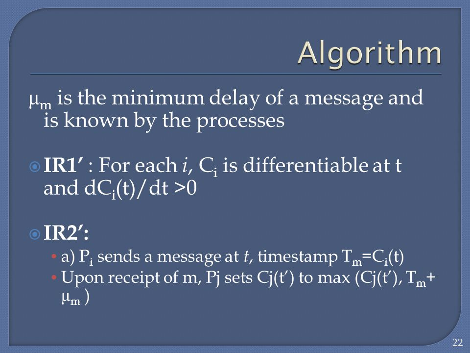 Algorithm μm is the minimum delay of a message and is known by the processes. IR1' : For each i, Ci is differentiable at t and dCi(t)/dt >0.