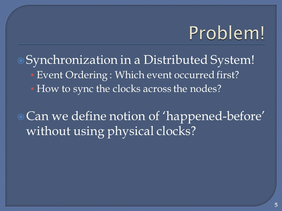 Problem! Synchronization in a Distributed System!