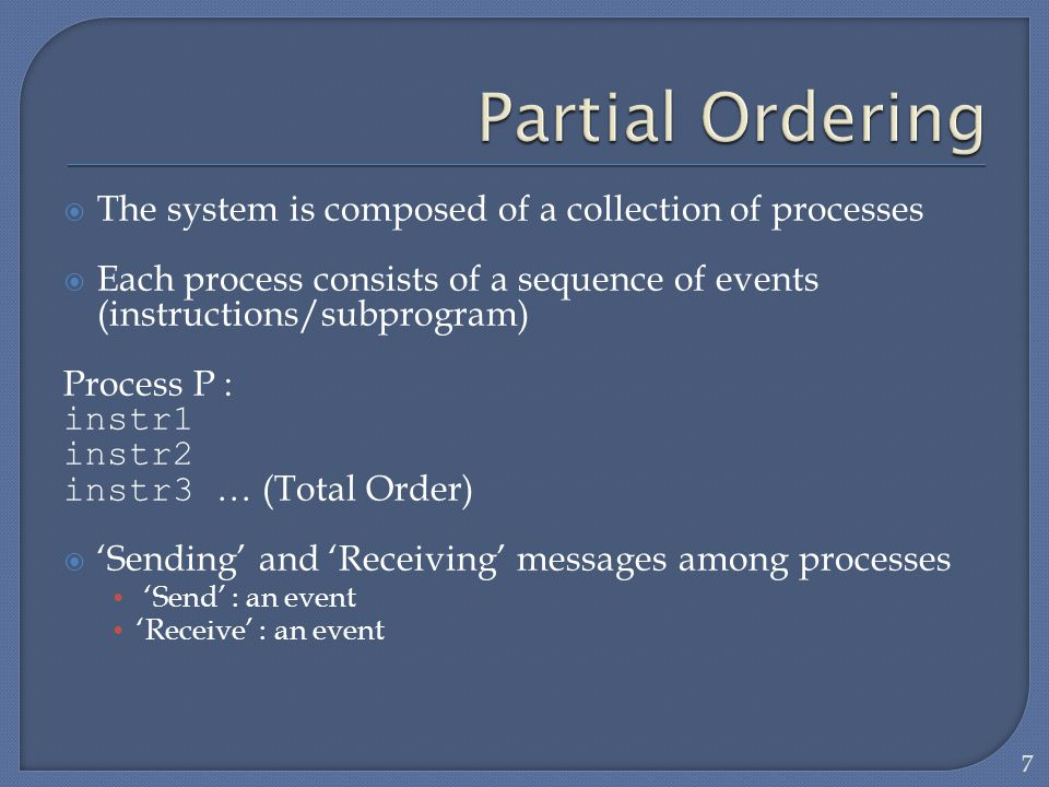Partial Ordering The system is composed of a collection of processes
