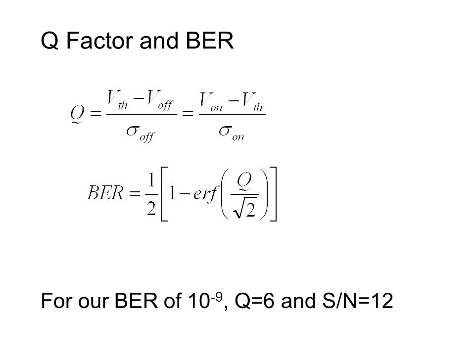 Q Factor and BER For our BER of 10-9, Q=6 and S/N=12