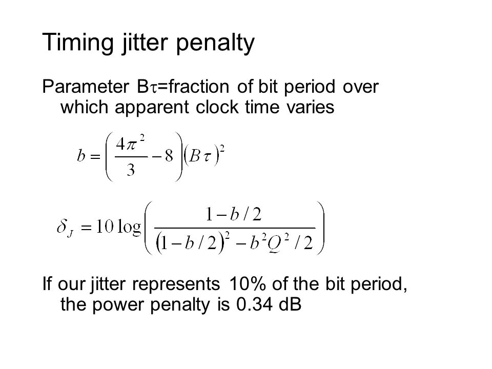 Timing jitter penalty Parameter B=fraction of bit period over which apparent clock time varies.
