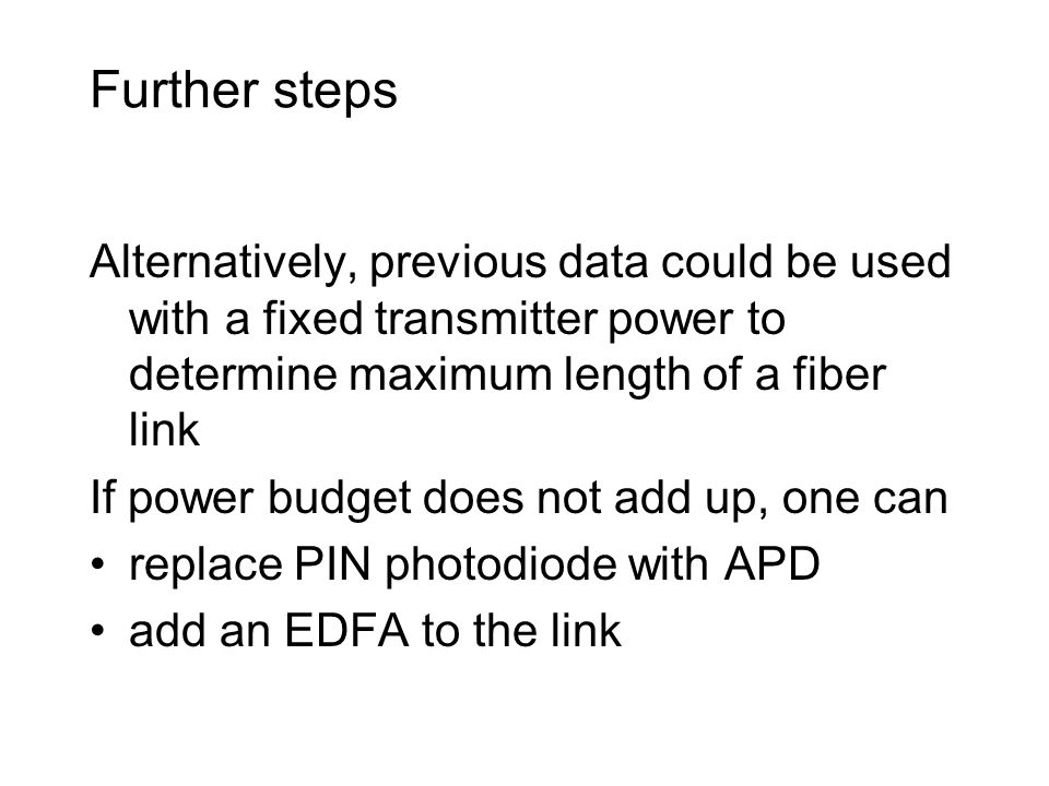 Further steps Alternatively, previous data could be used with a fixed transmitter power to determine maximum length of a fiber link.