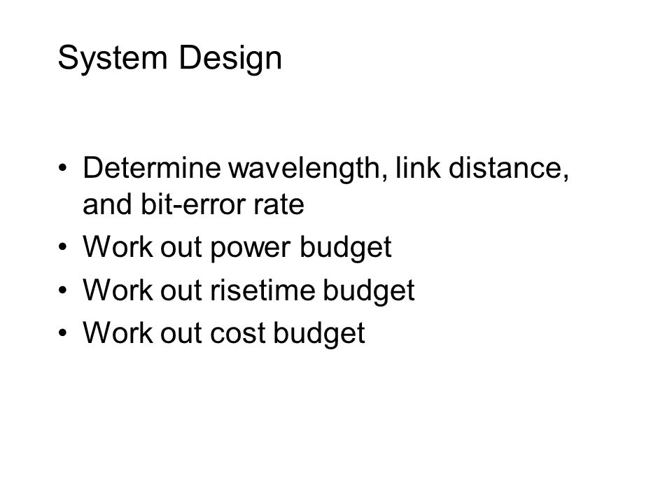 System Design Determine wavelength, link distance, and bit-error rate