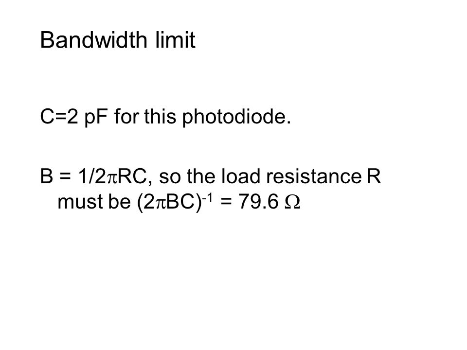 Bandwidth limit C=2 pF for this photodiode.