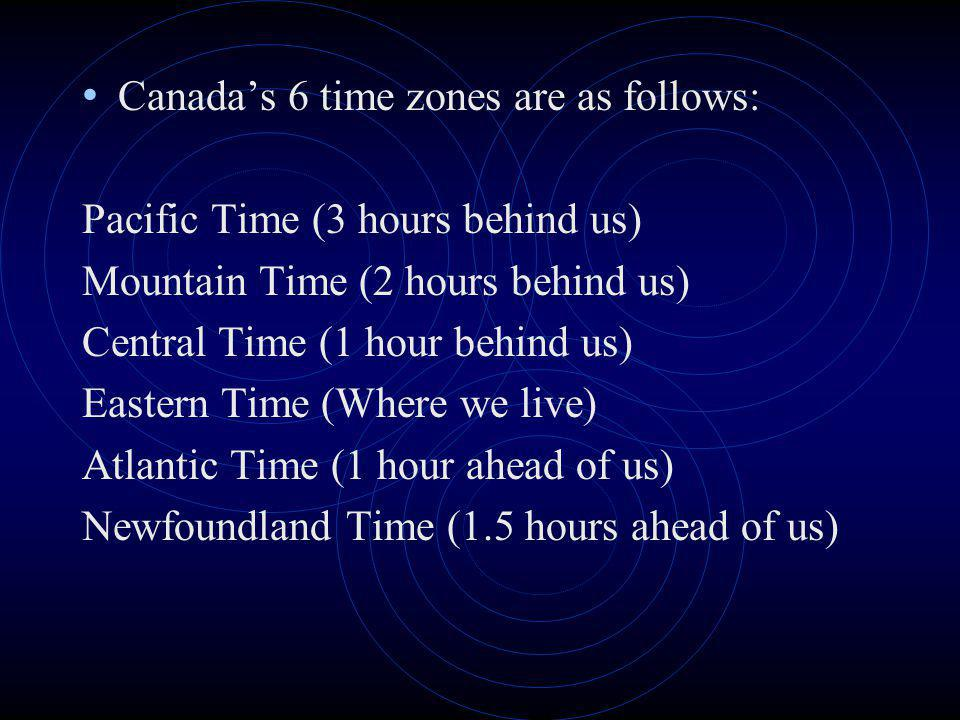 Canada's 6 time zones are as follows: