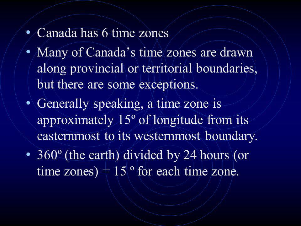 Canada has 6 time zones Many of Canada's time zones are drawn along provincial or territorial boundaries, but there are some exceptions.
