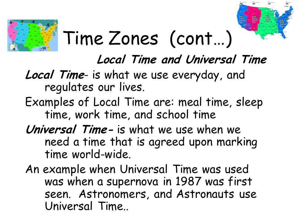 Time Zones (cont…) Local Time and Universal Time