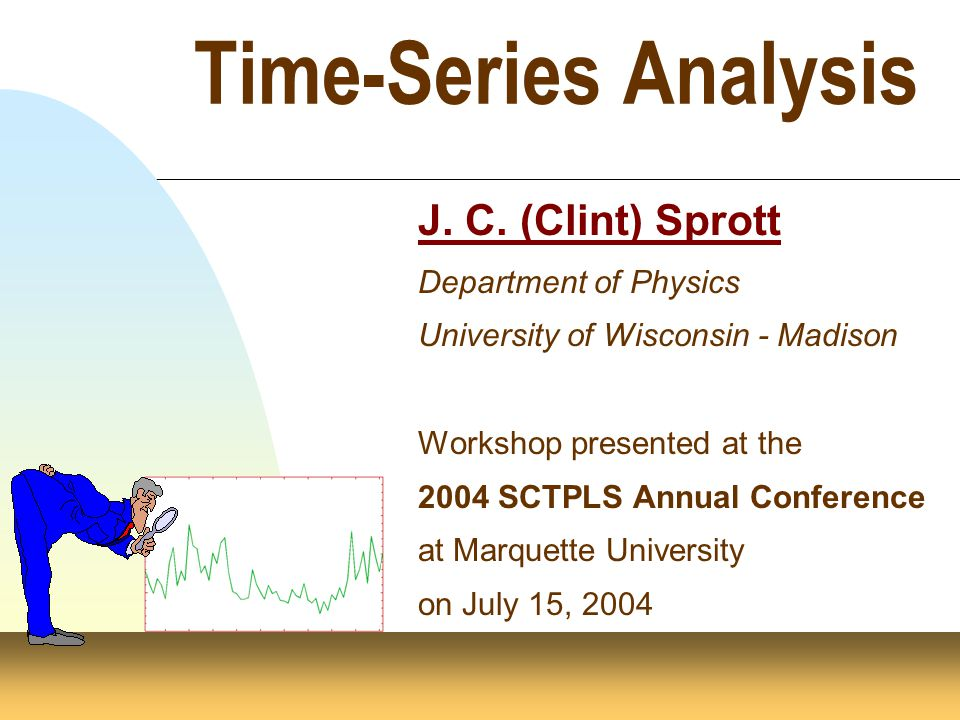 Time-Series Analysis J. C. (Clint) Sprott
