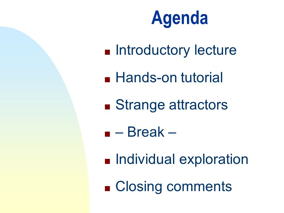 Agenda Introductory lecture Hands-on tutorial Strange attractors