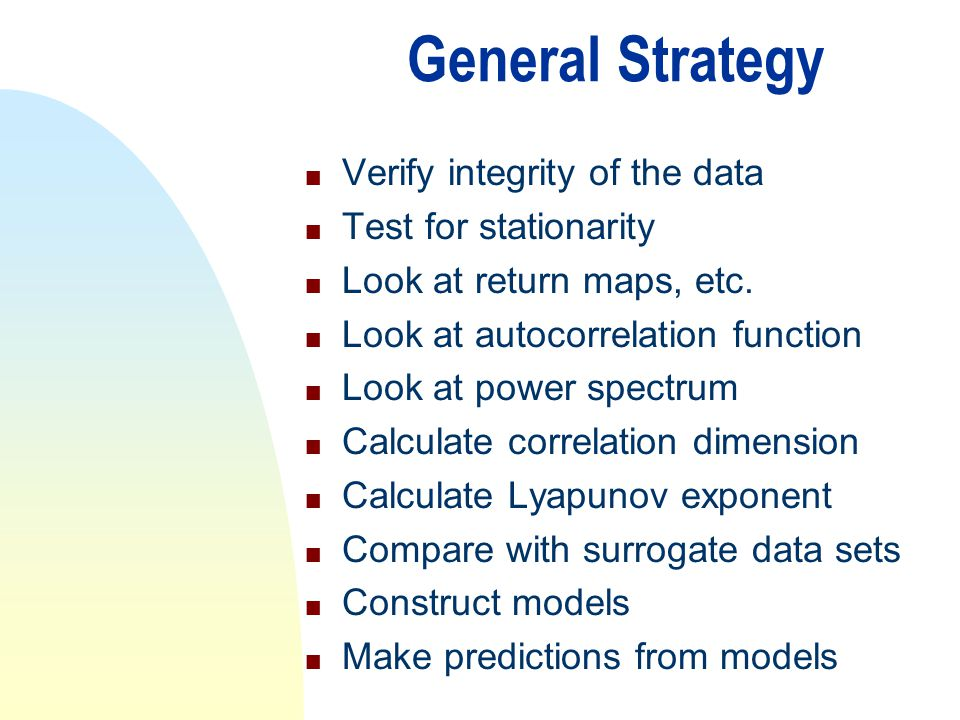 General Strategy Verify integrity of the data Test for stationarity