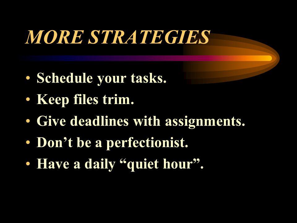 MORE STRATEGIES Schedule your tasks. Keep files trim.