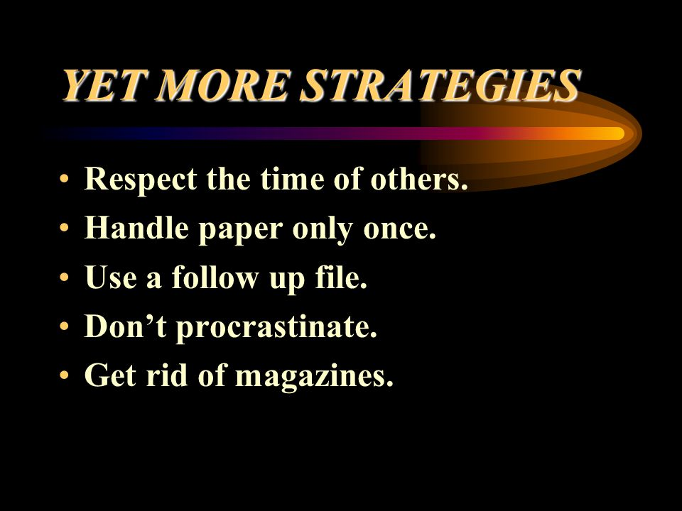 YET MORE STRATEGIES Respect the time of others.
