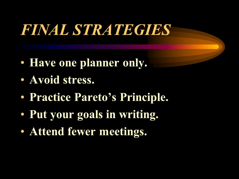 FINAL STRATEGIES Have one planner only. Avoid stress.