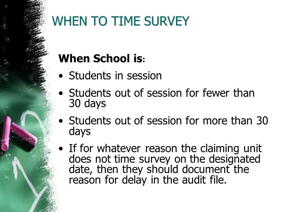 WHEN TO TIME SURVEY When School is: Students in session