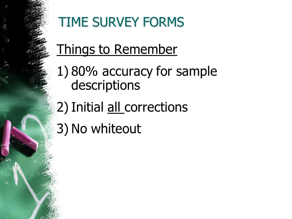 TIME SURVEY FORMS Things to Remember. 80% accuracy for sample descriptions. Initial all corrections.