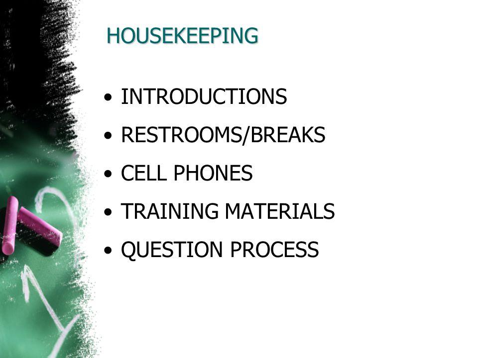 HOUSEKEEPING INTRODUCTIONS RESTROOMS/BREAKS CELL PHONES