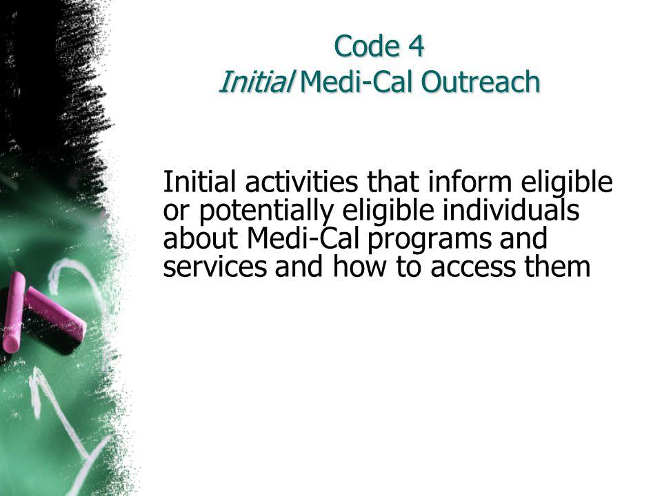 Code 4 Initial Medi-Cal Outreach
