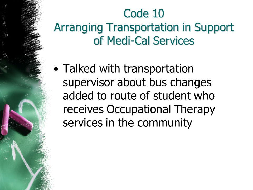 Code 10 Arranging Transportation in Support of Medi-Cal Services