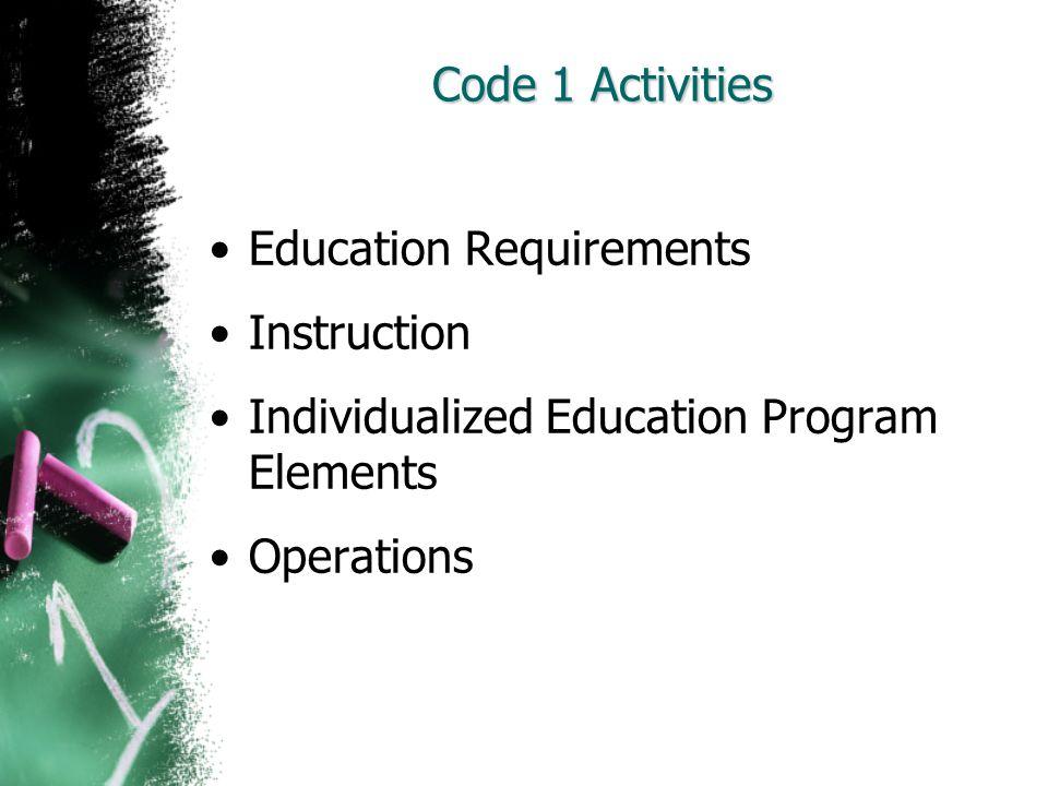 Code 1 Activities Education Requirements. Instruction. Individualized Education Program Elements.