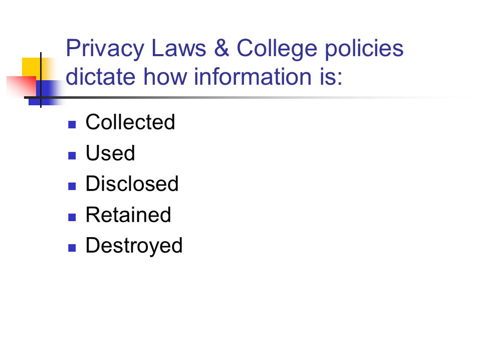Privacy Laws & College policies dictate how information is: