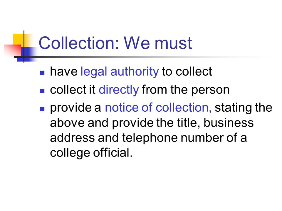 Collection: We must have legal authority to collect