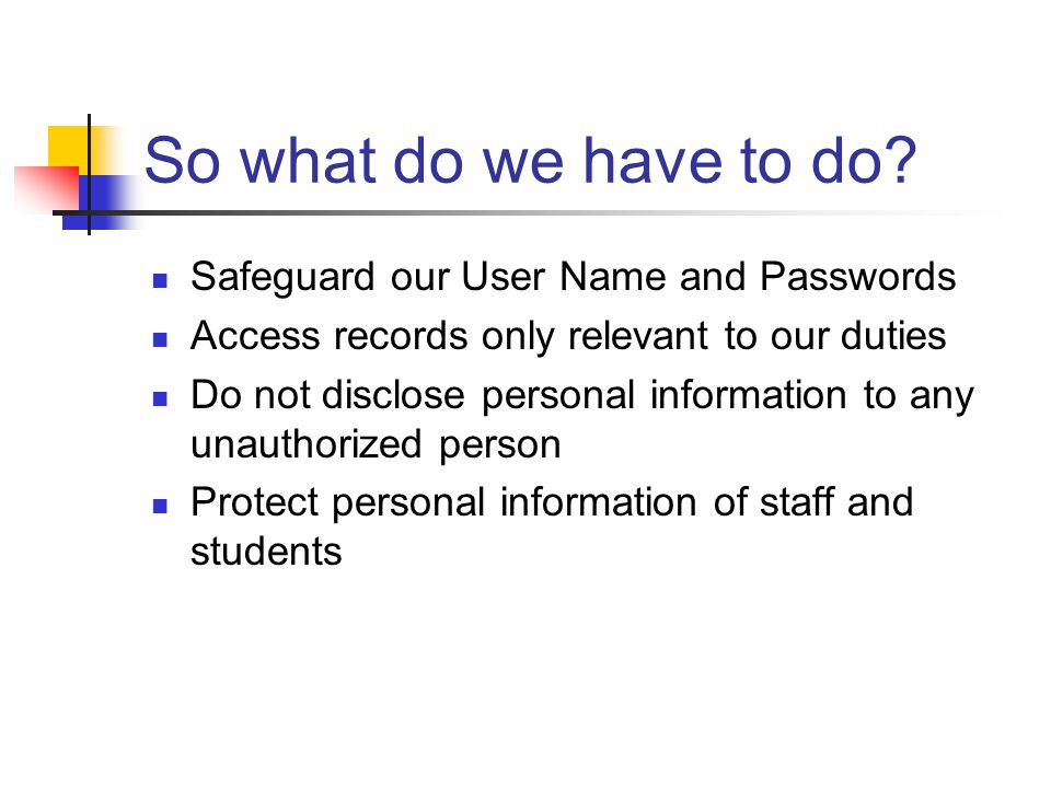 So what do we have to do Safeguard our User Name and Passwords