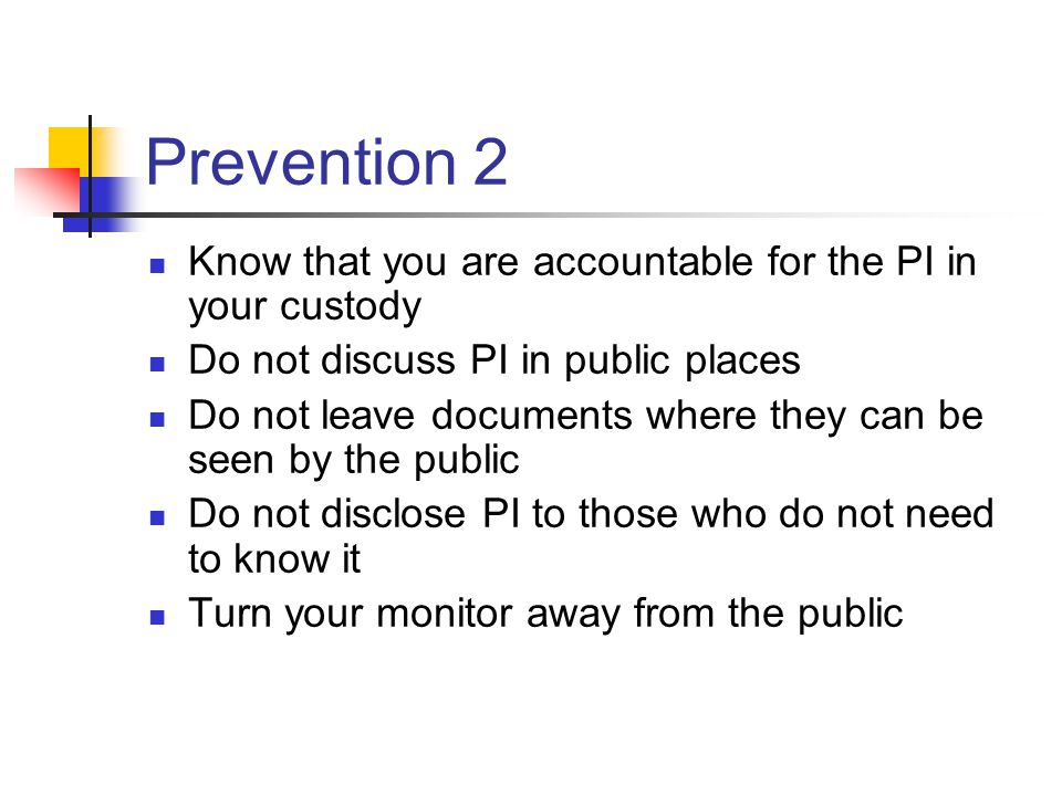 Prevention 2 Know that you are accountable for the PI in your custody