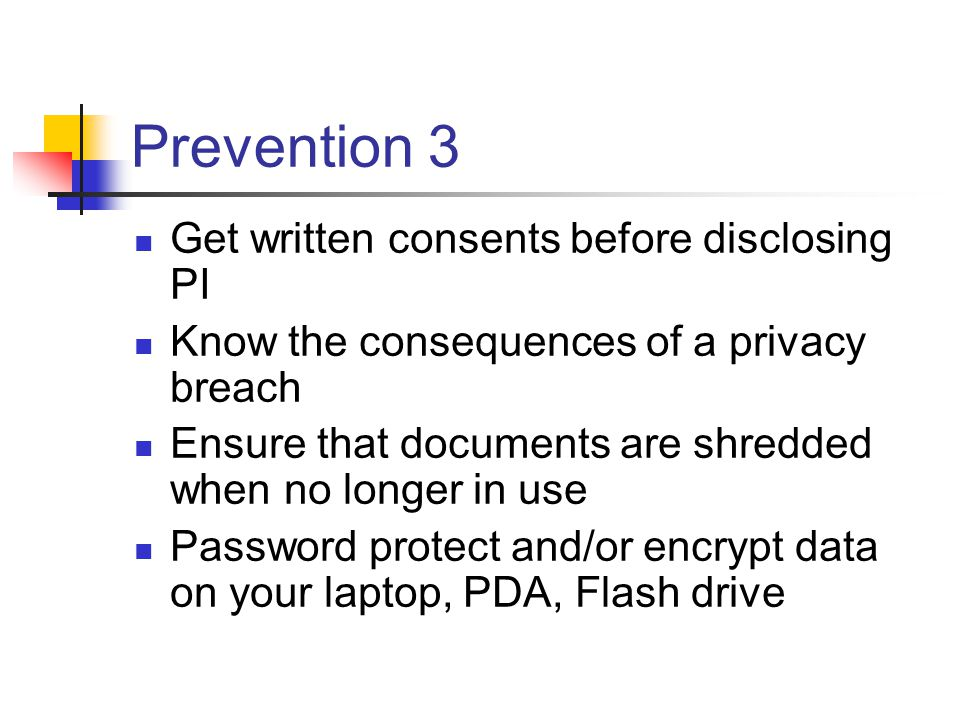 Prevention 3 Get written consents before disclosing PI