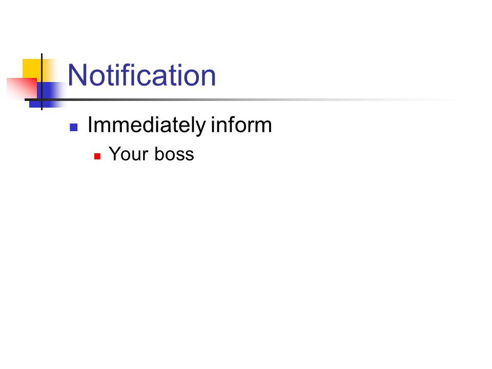 Notification Immediately inform Your boss 3/31/2017