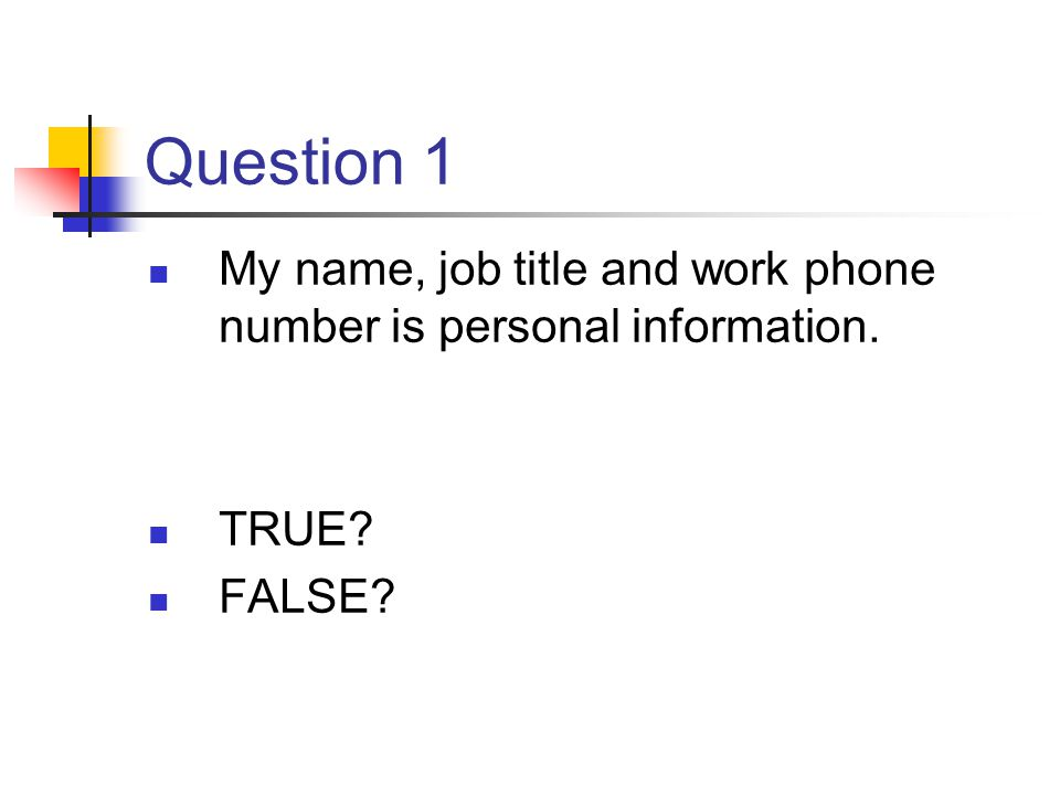 Question 1 My name, job title and work phone number is personal information.