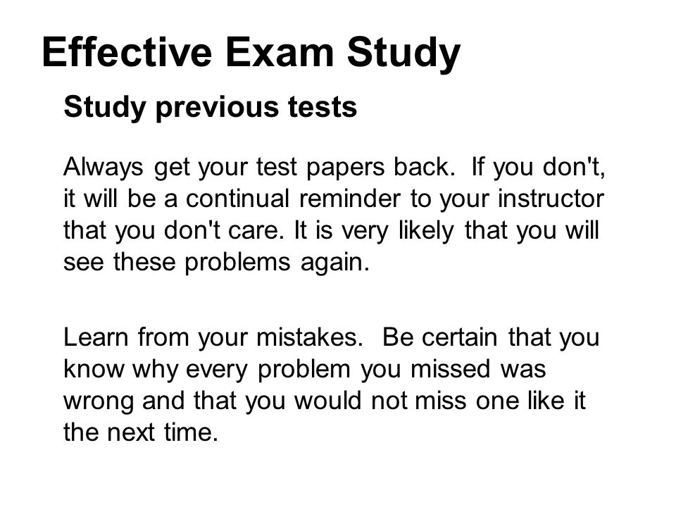 Effective Exam Study Study previous tests
