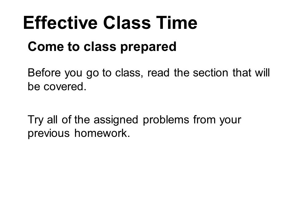 Effective Class Time Come to class prepared