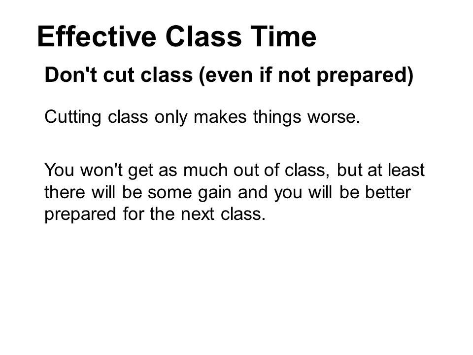 Don t cut class (even if not prepared)